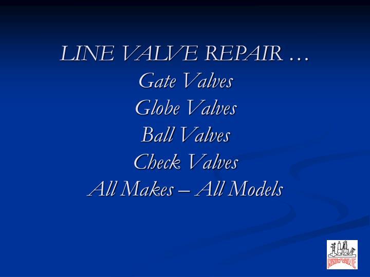 LINE VALVE REPAIR …