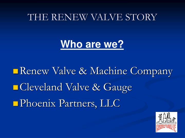 THE RENEW VALVE STORY
