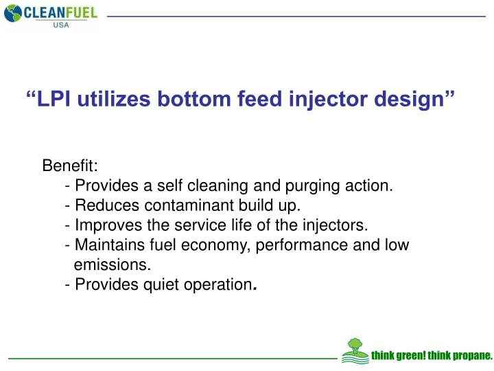 """LPI utilizes bottom feed injector design"""