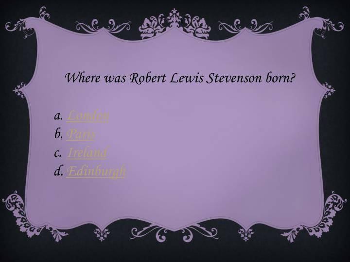 Where was Robert Lewis Stevenson born?