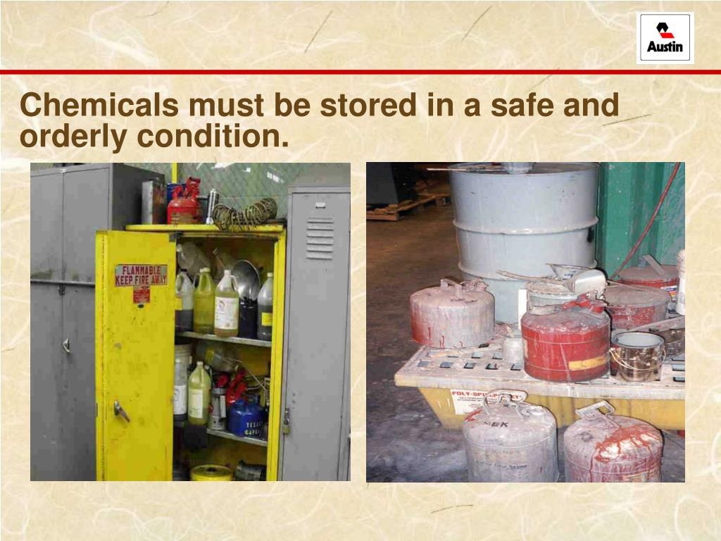 Chemicals must be stored in a safe and orderly condition.