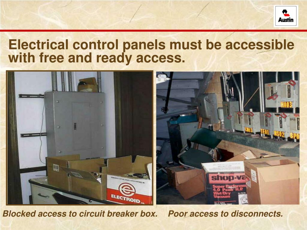 Electrical control panels must be accessible with free and ready access.