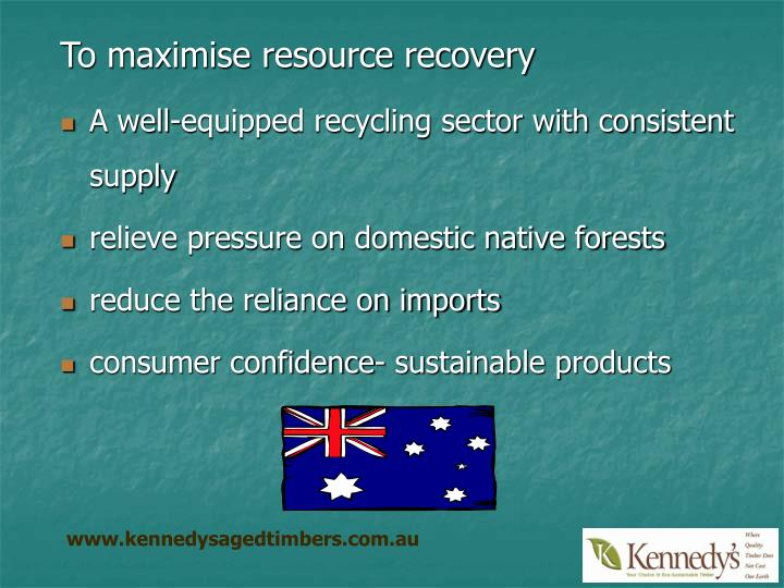 To maximise resource recovery