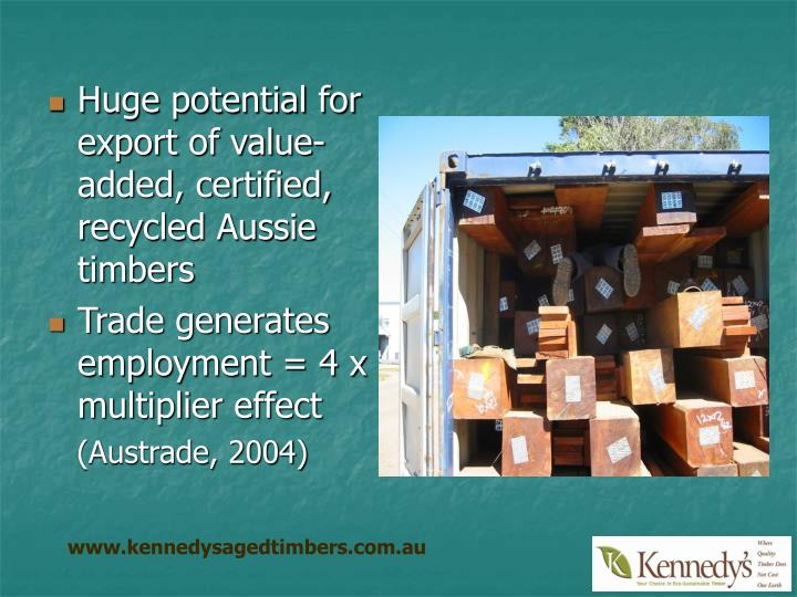 Huge potential for export of value-added, certified, recycled Aussie timbers