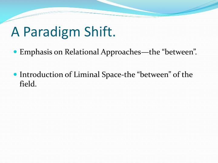 A Paradigm Shift.