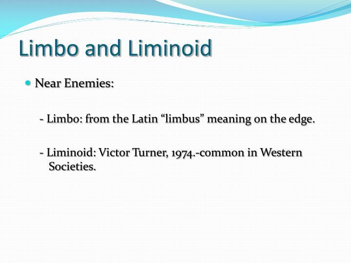 Limbo and Liminoid