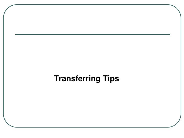 Transferring Tips