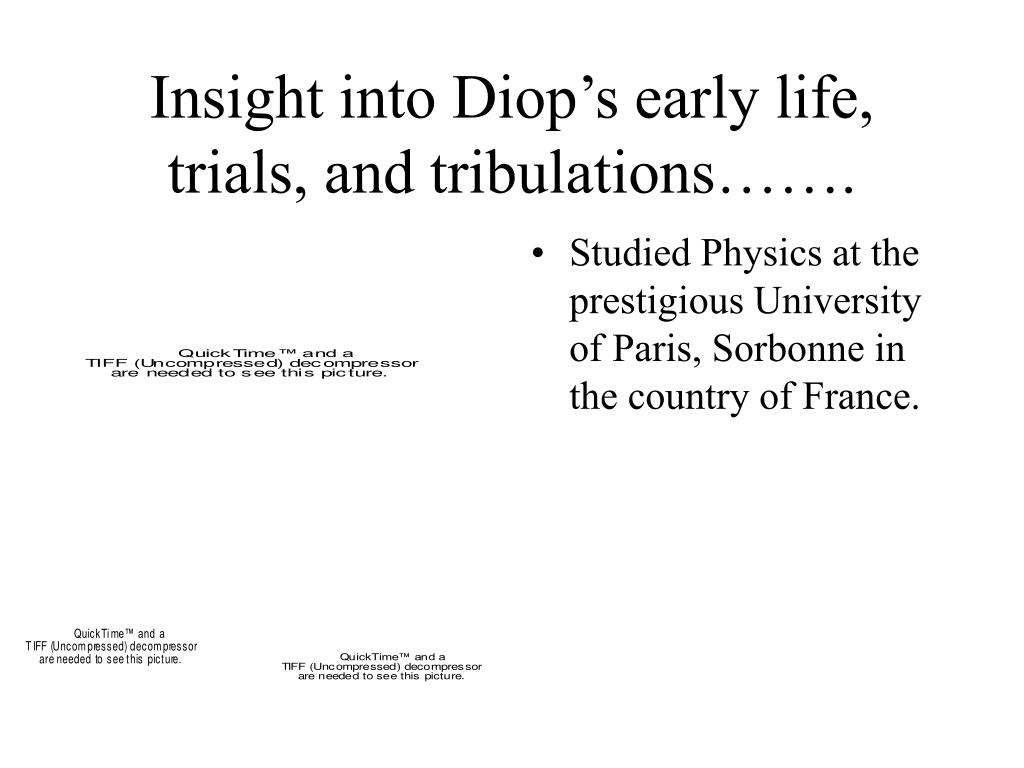 Insight into Diop's early life, trials, and tribulations…….