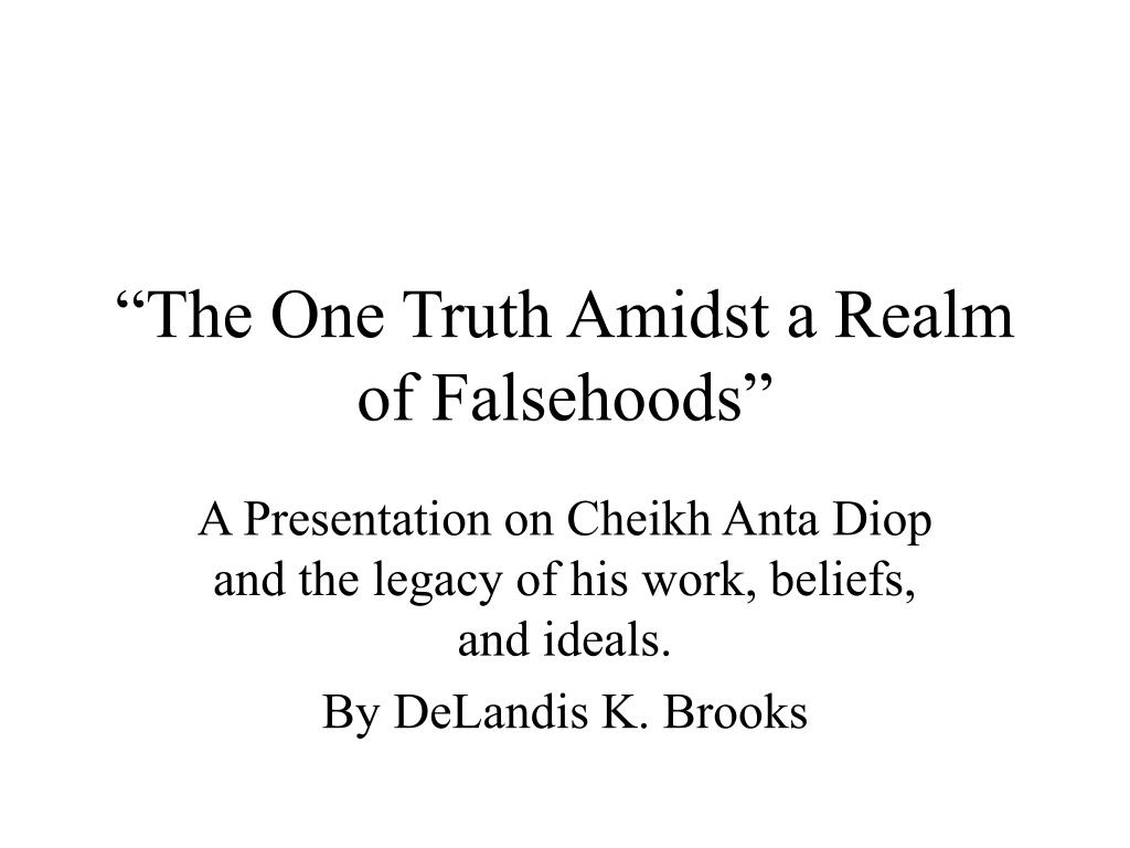 """""""The One Truth Amidst a Realm of Falsehoods"""""""