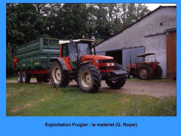 Exploitation Frugier : le matériel (G. Royer)