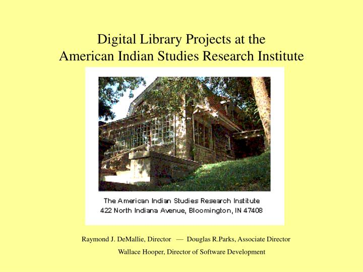 Digital library projects at the american indian studies research institute