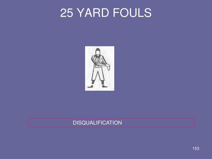 25 YARD FOULS