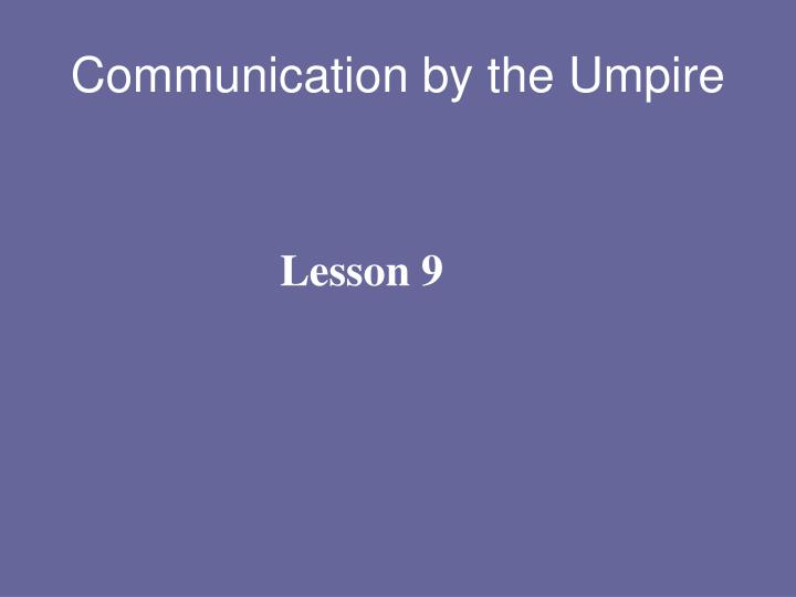 Communication by the Umpire