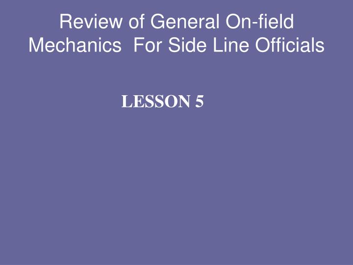 Review of General On-field Mechanics  For Side Line Officials