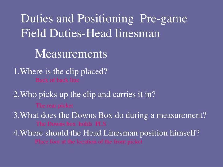 Duties and Positioning  Pre-game Field Duties-Head linesman