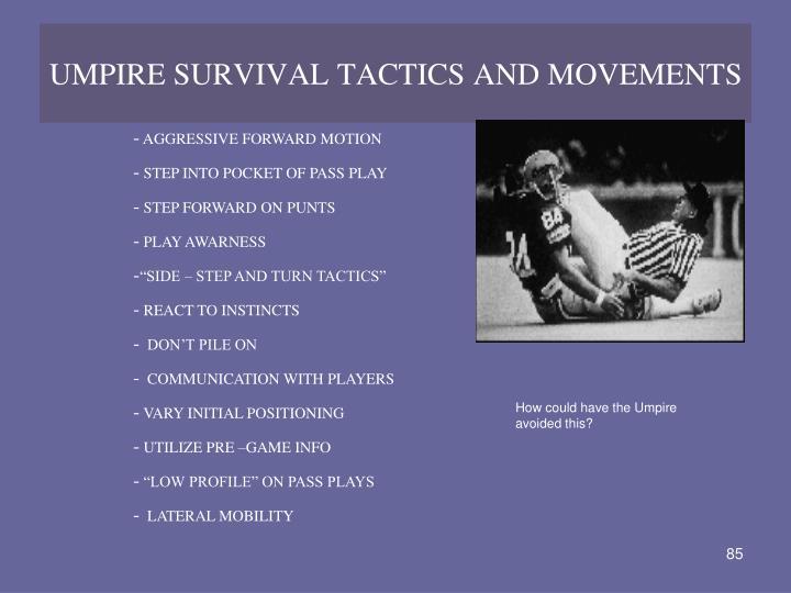 UMPIRE SURVIVAL TACTICS AND MOVEMENTS