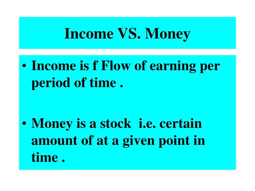 Income VS. Money