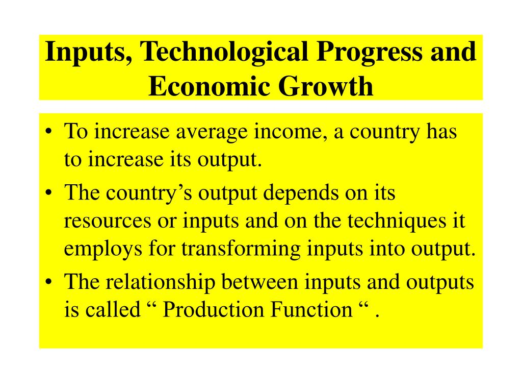 Inputs, Technological Progress and Economic Growth