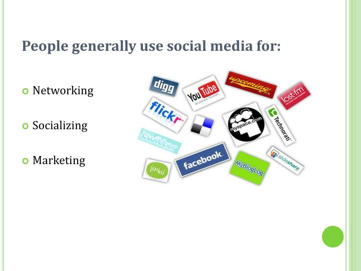People generally use social media for: