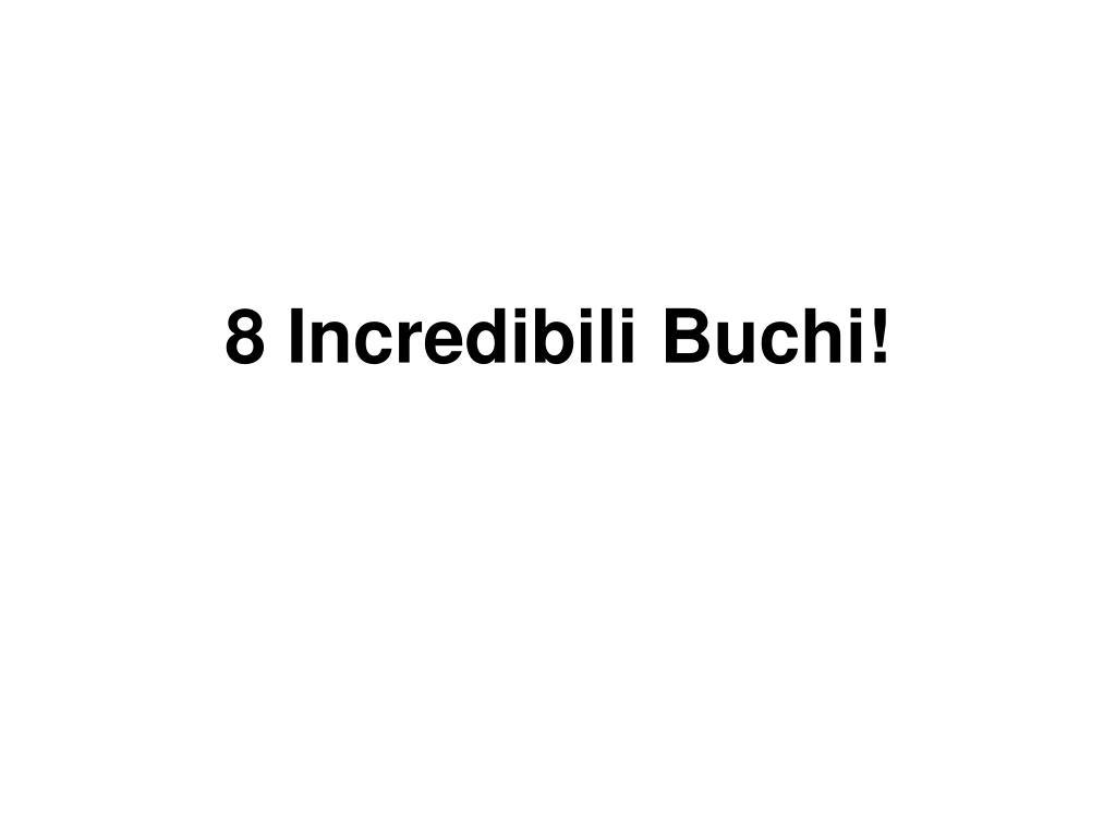 8 Incredibili Buchi!