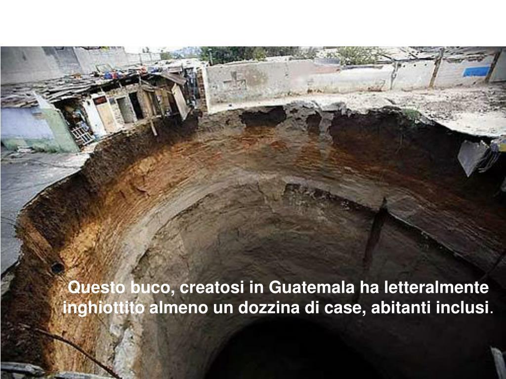 Questo buco, creatosi in Guatemala ha letteralmente inghiottito almeno un dozzina di case, abitanti inclusi