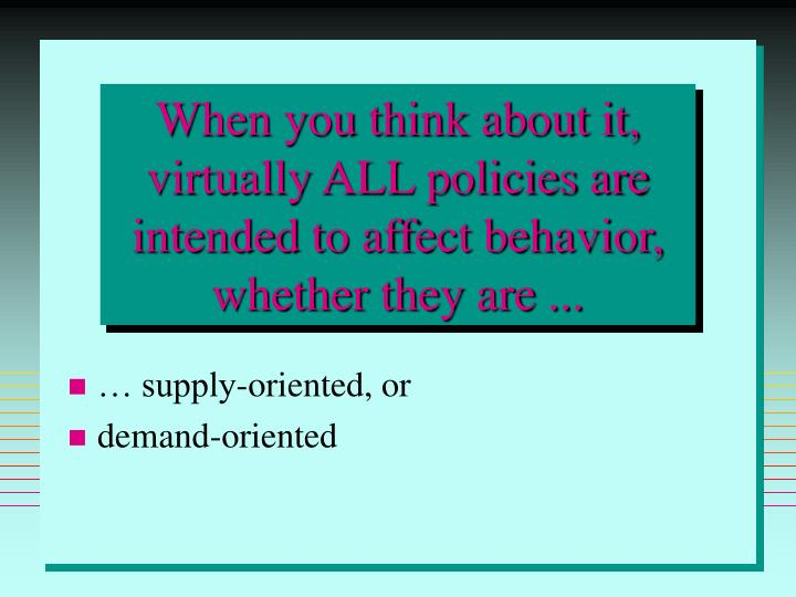 When you think about it, virtually ALL policies are intended to affect behavior, whether they are ...