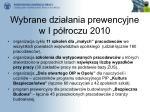 wybrane dzia ania prewencyjne w i p roczu 2010