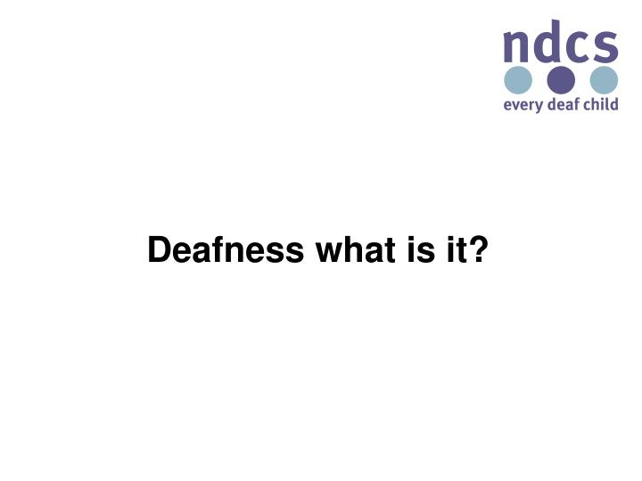 Deafness what is it?