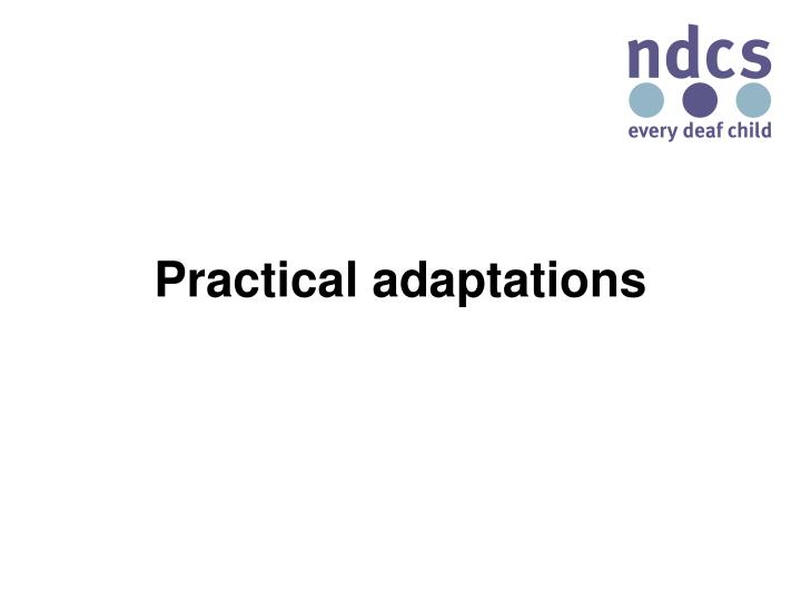 Practical adaptations