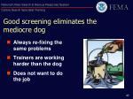 good screening eliminates the mediocre dog