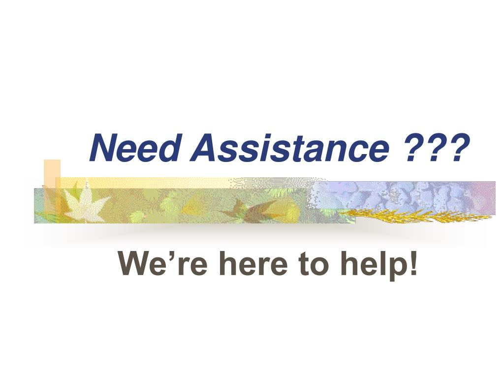 Need Assistance ???