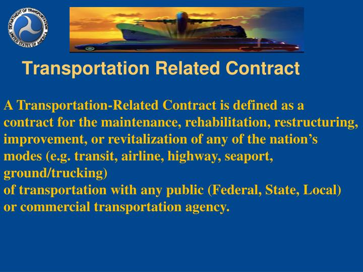 A Transportation-Related Contract is defined as a