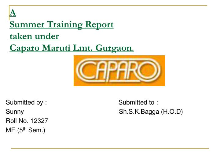 A summer training report taken under caparo maruti lmt gurgaon