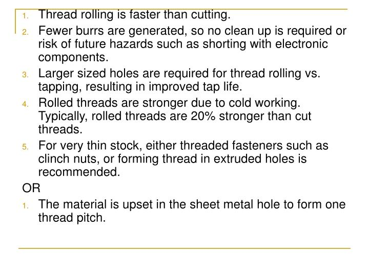 Thread rolling is faster than cutting.