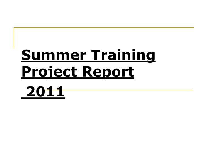 Summer training project report 2011