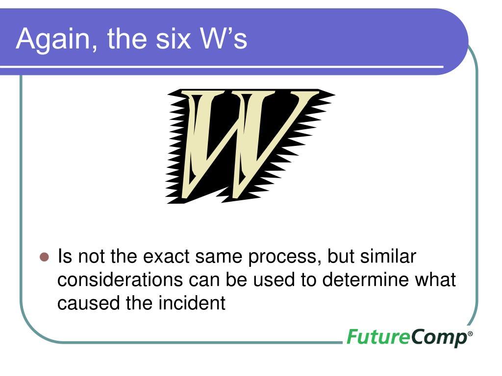 Again, the six W's