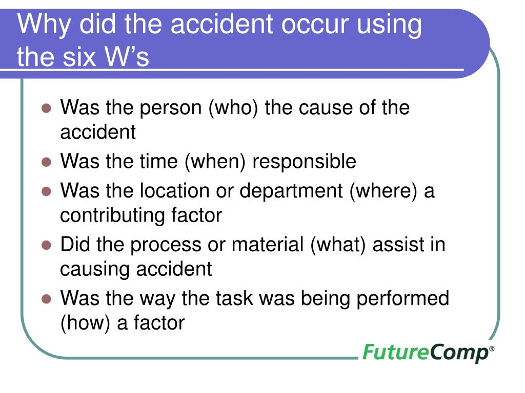 Why did the accident occur using the six W's
