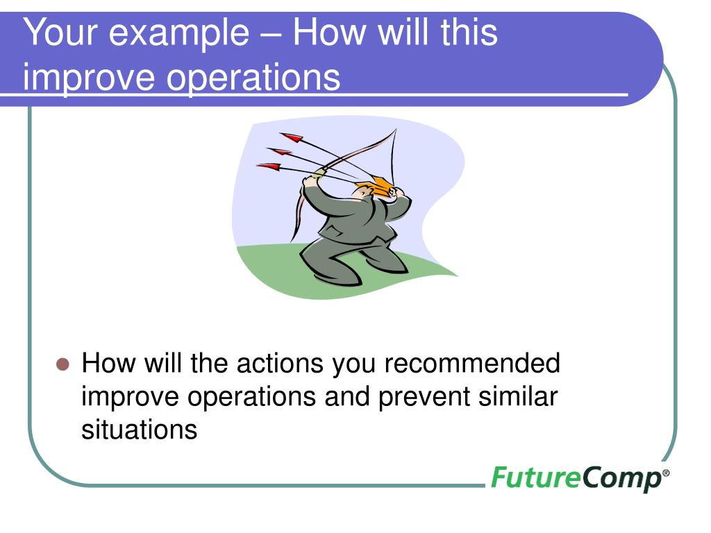 Your example – How will this improve operations