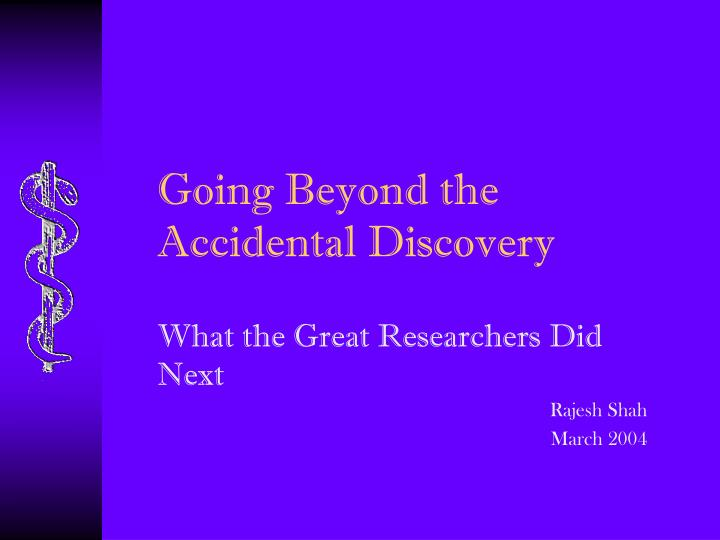 Going beyond the accidental discovery l.jpg