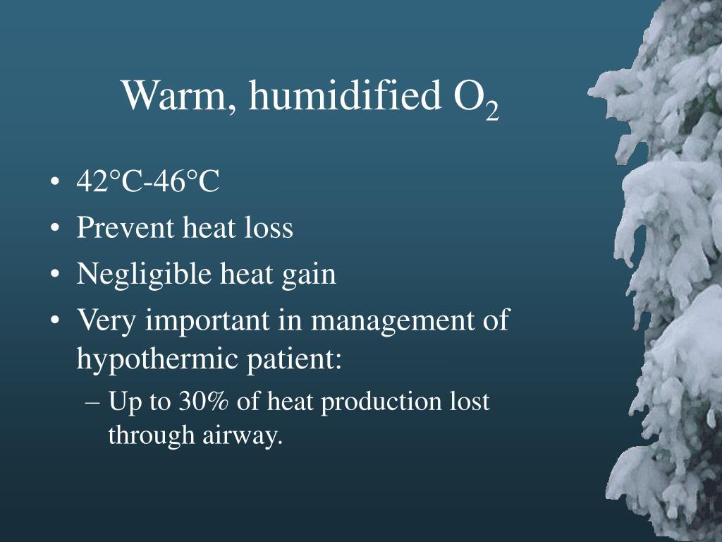 Warm, humidified O