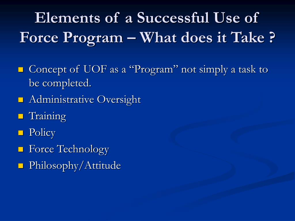 Elements of a Successful Use of Force Program – What does it Take ?