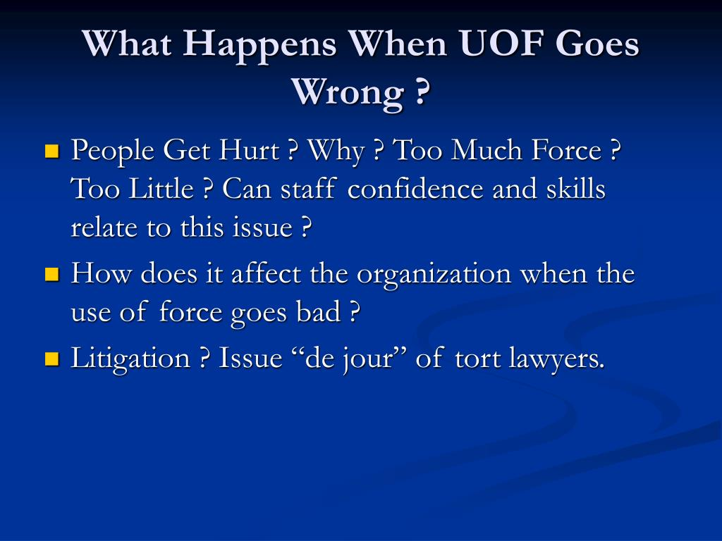 What Happens When UOF Goes Wrong ?