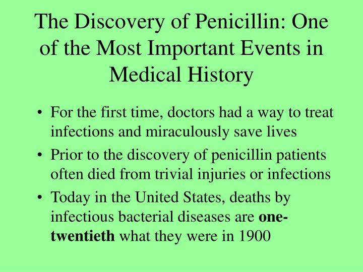The discovery of penicillin one of the most important events in medical history