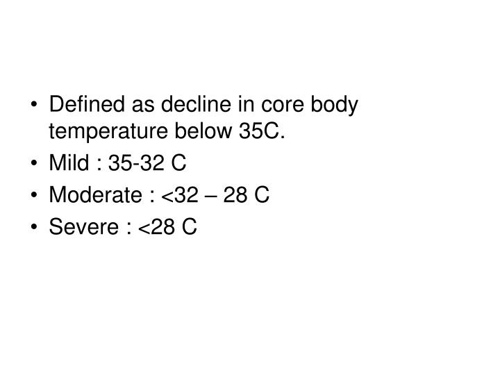 Defined as decline in core body temperature below 35C.