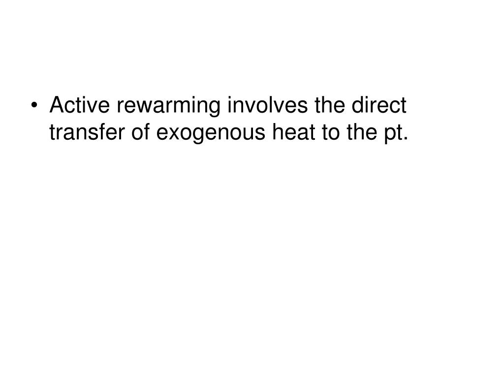 Active rewarming involves the direct transfer of exogenous heat to the pt.