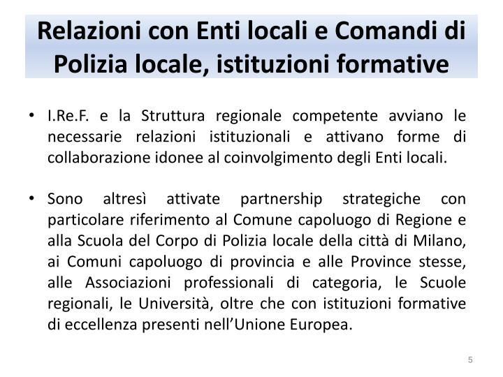 Relazioni con Enti locali e Comandi di Polizia locale, istituzioni formative