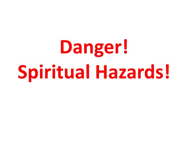 danger spiritual hazards