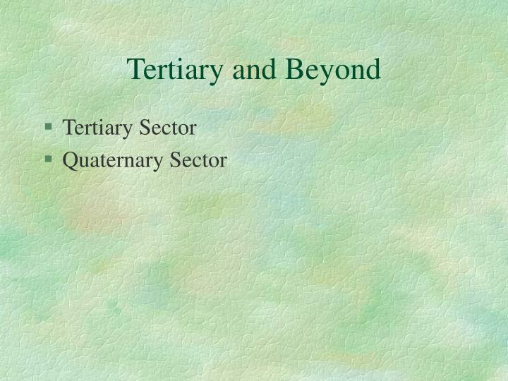 Tertiary and Beyond