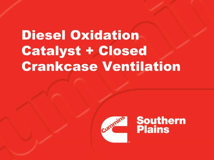 Diesel Oxidation Catalyst + Closed Crankcase Ventilation
