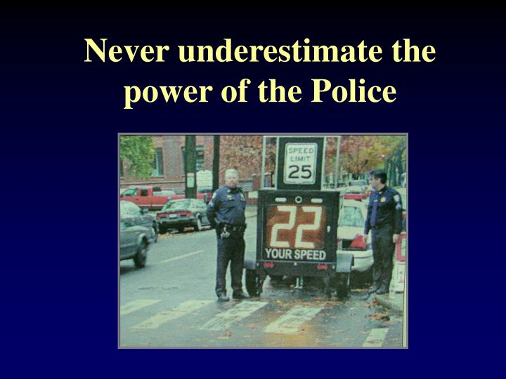 Never underestimate the power of the Police